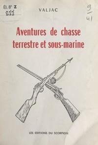 Édouard Valjac - Aventures de chasse terrestre et sous-marine.