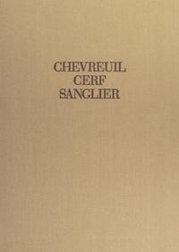 Édouard Varin et Serge Chevallier - Chevreuil, cerf, sanglier - Études et récits d'un chasseur.