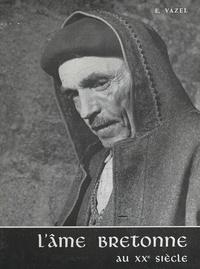 Édouard Vazel - L'âme bretonne au XXe siècle - Essai de psychologie du Bas-Breton.
