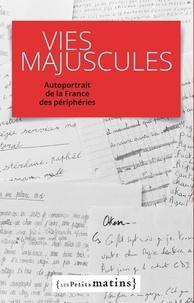 Édouard Zambeaux et Emmanuel Vaillant - Vies majuscules - Autoportrait de la France des périphéries.