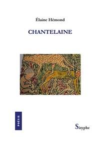 Élaine Hémond et Gabrielle Hémond - Chantelaine - Slams, comptines et nouvelles.