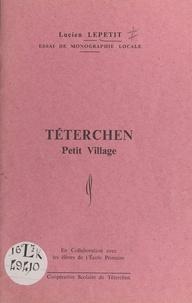 Élèves de l'école primaire de et Lucien Lepetit - Essai de monographie locale : Téterchen, petit village.