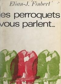 Élian-Judas Finbert et Marcel Coen - Les perroquets vous parlent....