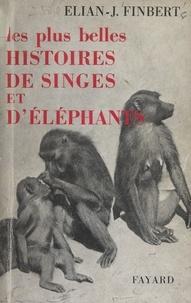 Élian-Judas Finbert - Les plus belles histoires de singes et d'éléphants.