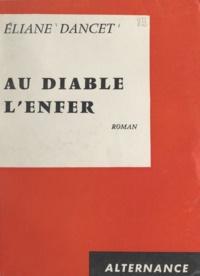 Éliane Dancet - Au diable l'enfer.
