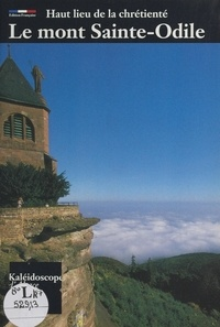 Éliane de Thoisy et Francis Mantz - Le mont Sainte-Odile - Haut lieu de la chrétienté en Alsace.