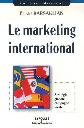 Éliane Karsaklian - Le marketing international - Stratégie globale, campagne locale.