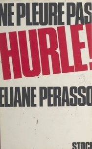 Éliane Perasso et Georges Durand - Ne pleure pas, hurle !.