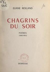Éliane Rolland - Chagrins du soir (1943-1951).