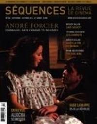 Élie Castiel et Luc Chaput - Séquences : la revue de cinéma. No. 304, Octobre 2016 - André Forcier. Embrasse-moi comme tu m'aimes.