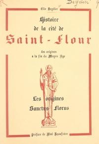 Élie Deydier et Abel Beaufrère - Histoire de la cité de Saint-Flour, des origines à la fin du Moyen Âge (1). Les origines : Sanctus Florus.