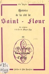 Élie Deydier et Abel Beaufrère - Histoire de la cité de Saint-Flour, des origines à la fin du Moyen Âge (3). Le prieuré, la commune, l'évêché.