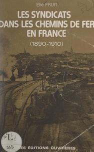 Élie Fruit et Edouard Drumont - Les syndicats dans les chemins de fer en France (1890-1910).