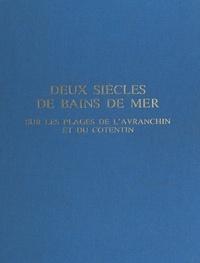 Élie Guéné et Pierre Leberruyer - Deux siècles de bains de mer - Sur les plages de l'Avranchin et du Cotentin.