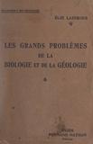 Élie Lazerges - Les grands problèmes de la biologie et de la géologie.