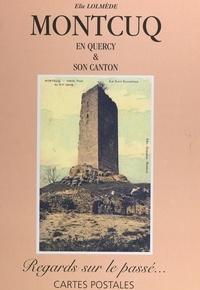 Élie Lolmède et Maurice Faure - Montcuq en Quercy et son canton - Regards sur le passé... cartes postales.