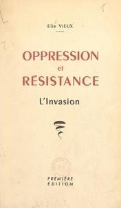 Élie Vieux - Oppression et résistance (1). L'invasion.