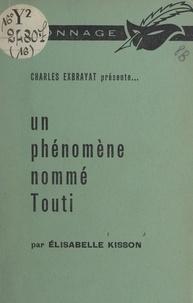 Élisabelle Kisson et Charles Exbrayat - Un phénomène nommé Touti.