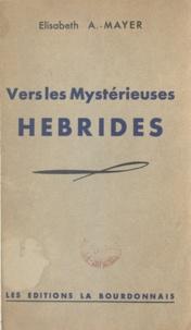 Élisabeth A.-Mayer et Philéas Lebesgue - Vers les mystérieuses Hébrides - Notes de Bord.