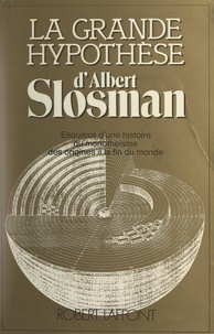 Élisabeth Bellecour et Albert Slosman - La grande hypothèse - Esquisse d'une histoire du monothéisme, des origines à la fin du monde.