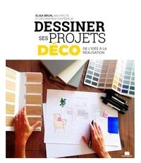 Élisabeth Brun - Dessiner ses projets déco - De l'idée à la réalisation.