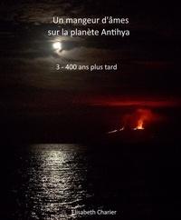 Élisabeth Charier - Un mangeur d'âmes sur la planète Antihya (troisième partie).