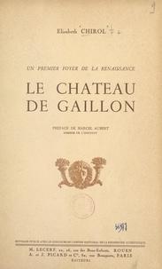 Élisabeth Chirol et Marcel Aubert - Un premier foyer de la Renaissance en France : le château de Gaillon.