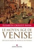 Élisabeth Crouzet-Pavan - Le Moyen-Âge de Venise - Des eaux salées au miracle de pierres.