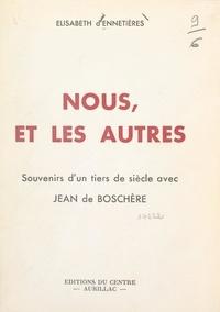 Élisabeth d'Ennetières - Nous, et les autres - Souvenirs d'un tiers de siècle avec Jean de Boschère.