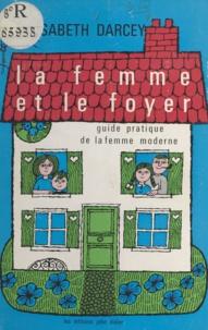 Élisabeth Darcey et Évelyne Rémon - La femme et le foyer - Guide pratique de la femme moderne.