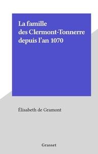 Élisabeth de Gramont - La famille des Clermont-Tonnerre depuis l'an 1070.