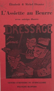 Élisabeth Dixmier et Michel Dixmier - L'assiette au beurre - Revue satirique illustrée, 1901-1912.