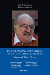 Élisabeth Garand - Justice sociale, ouverture et nationalisme au Québec. - Regards de Julien Harvey.