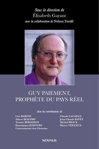 Élisabeth Garant et Lise Baroni - Guy Paiement, prophète du pays réel.