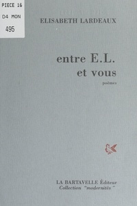 Élisabeth Lardeaux - Entre E.L. et vous.