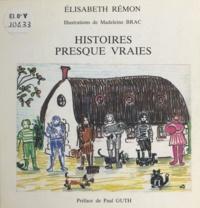 Élisabeth Rémon et Madeleine Brac - Histoires presque vraies.