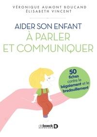 Élisabeth Vincent et Elisabeth Vincent - Aider son enfant à parler - 50 fiches contre le bégaiement.