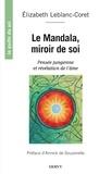 Élizabeth Leblanc-Coret - Le mandala, miroir de soi - Pensée jungienne et révélation de l'âme.