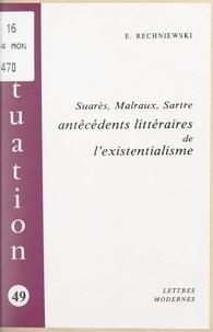Élizabeth Rechniewski - Suarès, Malraux, Sartre - Antécédents littéraires de l'existentialisme.