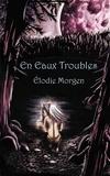 Élodie Morgen - En eaux troubles - Saga fantasy.