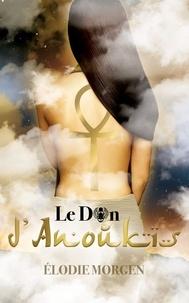Élodie Morgen - Le Don d'Anoukis.
