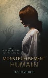 Élodie Morgen - Monstrueusement humain.