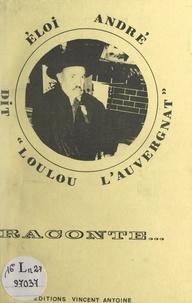 """Éloi André - Éloi André, dit """"Loulou l'Auvergnat"""", raconte...."""