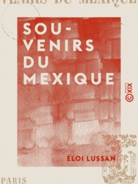Éloi Lussan - Souvenirs du Mexique - Cosas de Méjico.