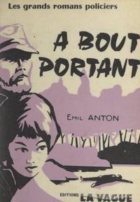 Émil Anton - À bout portant.