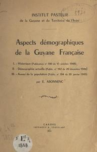 Émile Abonnenc et  Institut Pasteur de la Guyane - Aspects démographiques de la Guyane française.