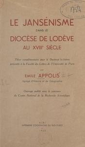 Émile Appolis - Le jansénisme dans le diocèse de Lodève au XVIIIe siècle - Thèse complémentaire pour le Doctorat ès-lettres présentée à la Faculté des lettres de l'Université de Paris.