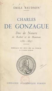 Émile Baudson et Auguste de La Force - Charles de Gonzague, duc de Nevers de Rethel et de Mantoue, 1580-1637.