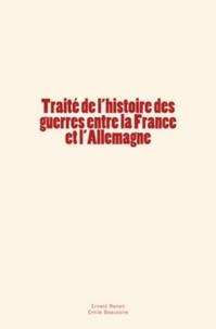 Émile Beaussire et Ernest Renan - Traité de l'histoire des guerres entre la France et l'Allemagne.