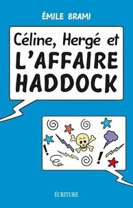 Émile Brami - Céline, Hergé et l'Affaire Haddock.
